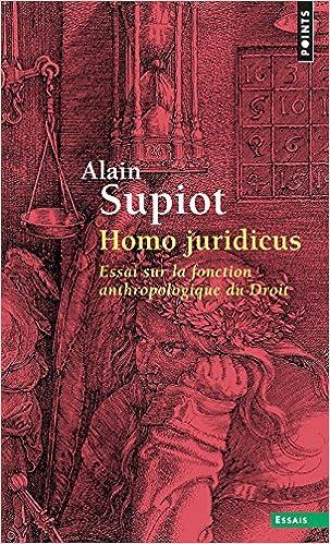 Homo juridicus : Essai sur la fonction anthropologique du Droit - Alain Supiot