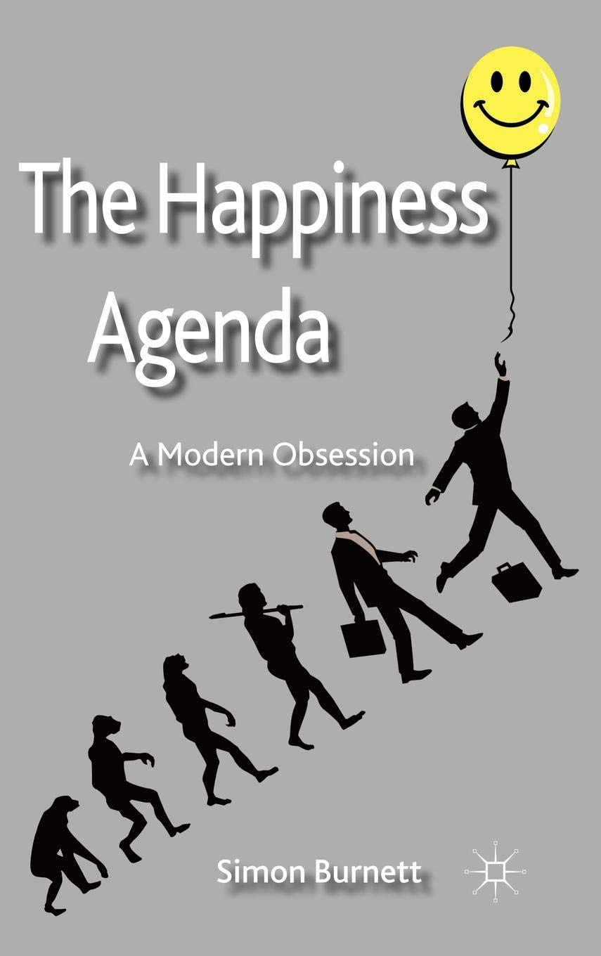 The Happiness Agenda: A Modern Obsession: Amazon.es: S ...