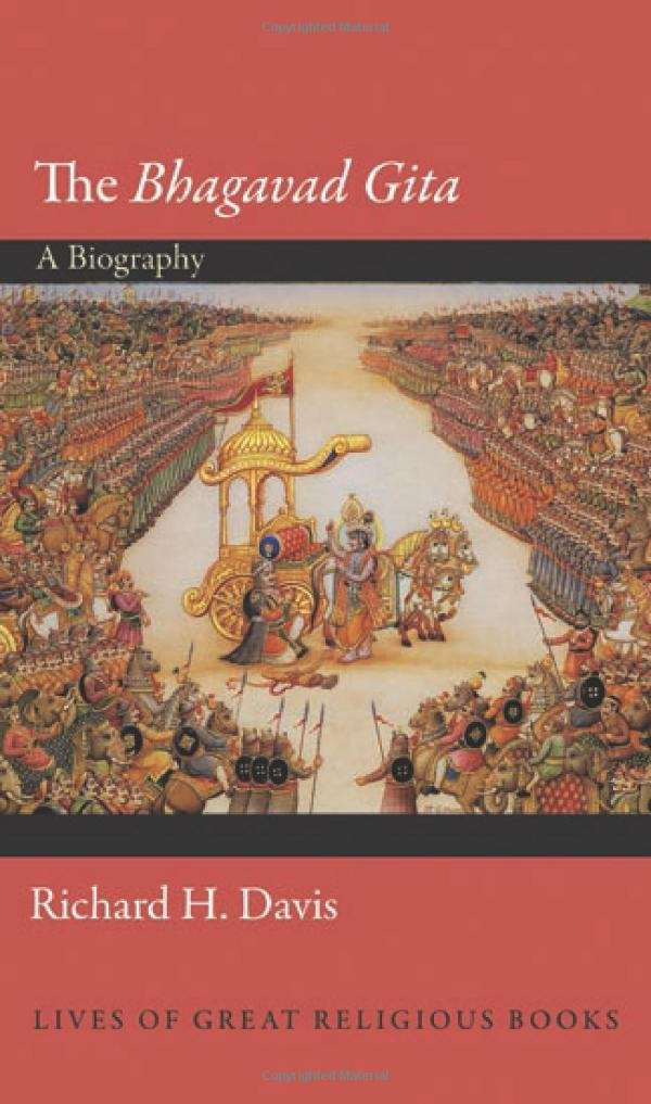 The Bhagavad Gita: A Biography (Lives of Great Religious Books)