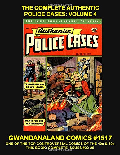 - The Complete Authentic Police Cases: Volume 4: Gwandanaland Comics #1517 -- One of the Top Crime Comics of the 1940s and 1950s -- This Book: Complete Issues #22-25