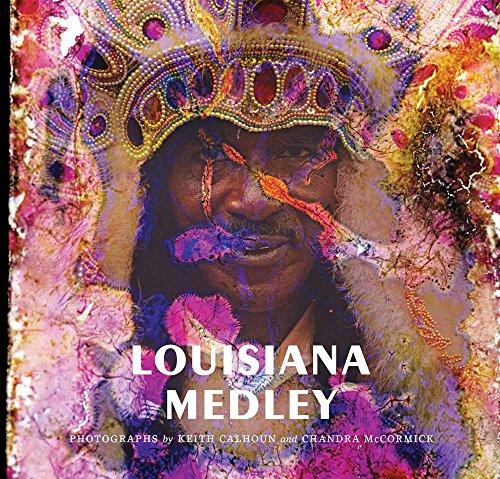 Art Chandra Art (Louisiana Medley: Photographs by Keith Calhoun and Chandra McCormick)