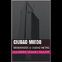 CIUDAD MIEDO: BIENVENIDOS A CIUDAD METRO (Spanish Edition)