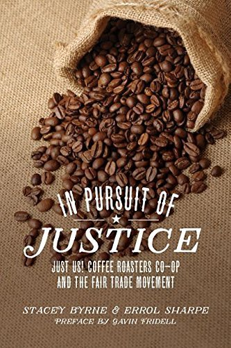 In Hobby of Justice: Just Us! Coffee Roasters Co-Op and the Fair Trade Movement by Byrne, Stacey, Sharpe, Errol(September 15, 2014) Paperback