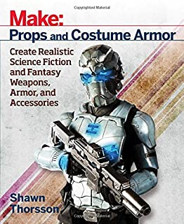 Book Cover: Make: Props and Costume Armor: Create Realistic Science Fiction & Fantasy Weapons, Armor, and Accessories