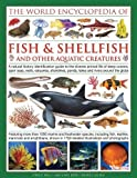img - for The Illlustrated Encyclopedia of Fish & Shellfish of the World: A Natural History Identification Guide To The Diverse Animal Life Of Deep Oceans, Open Ponds, Lakes And Rivers Around The Globe book / textbook / text book
