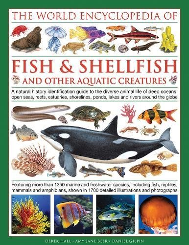 The Illlustrated Encyclopedia of Fish & Shellfish of the World: A Natural History Identification Guide To The Diverse Animal Life Of Deep Oceans, Open ... Ponds, Lakes And Rivers Around The Globe