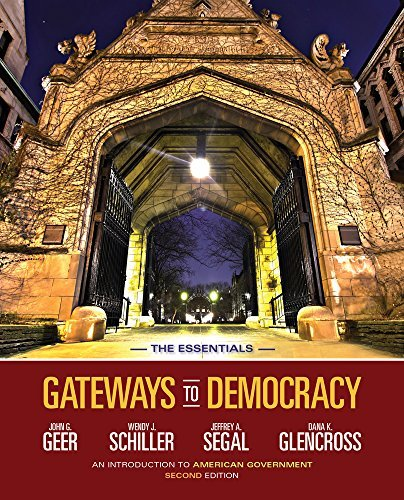 Download Geer/Schiller/Segal/Glencross' Gateways to Democracy: An Introduction to American Government, The Essentials, 2nd Edition plus 6-months instant access to MindTapTM Political Science. Pdf