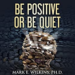 Be Positive or Be Quiet