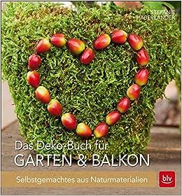 Das Deko-Buch für Garten & Balkon: Selbstgemachtes aus ...