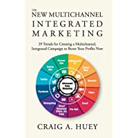 The New Multichannel, Integrated Marketing: 29 Trends for Creating a Multichannel, Integrated Campaign to Boost Your…