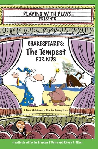 Shakespeare's The Tempest for Kids: 3 Short Melodramatic Plays for 3 Group Sizes (Playing With Plays) (Volume 8)