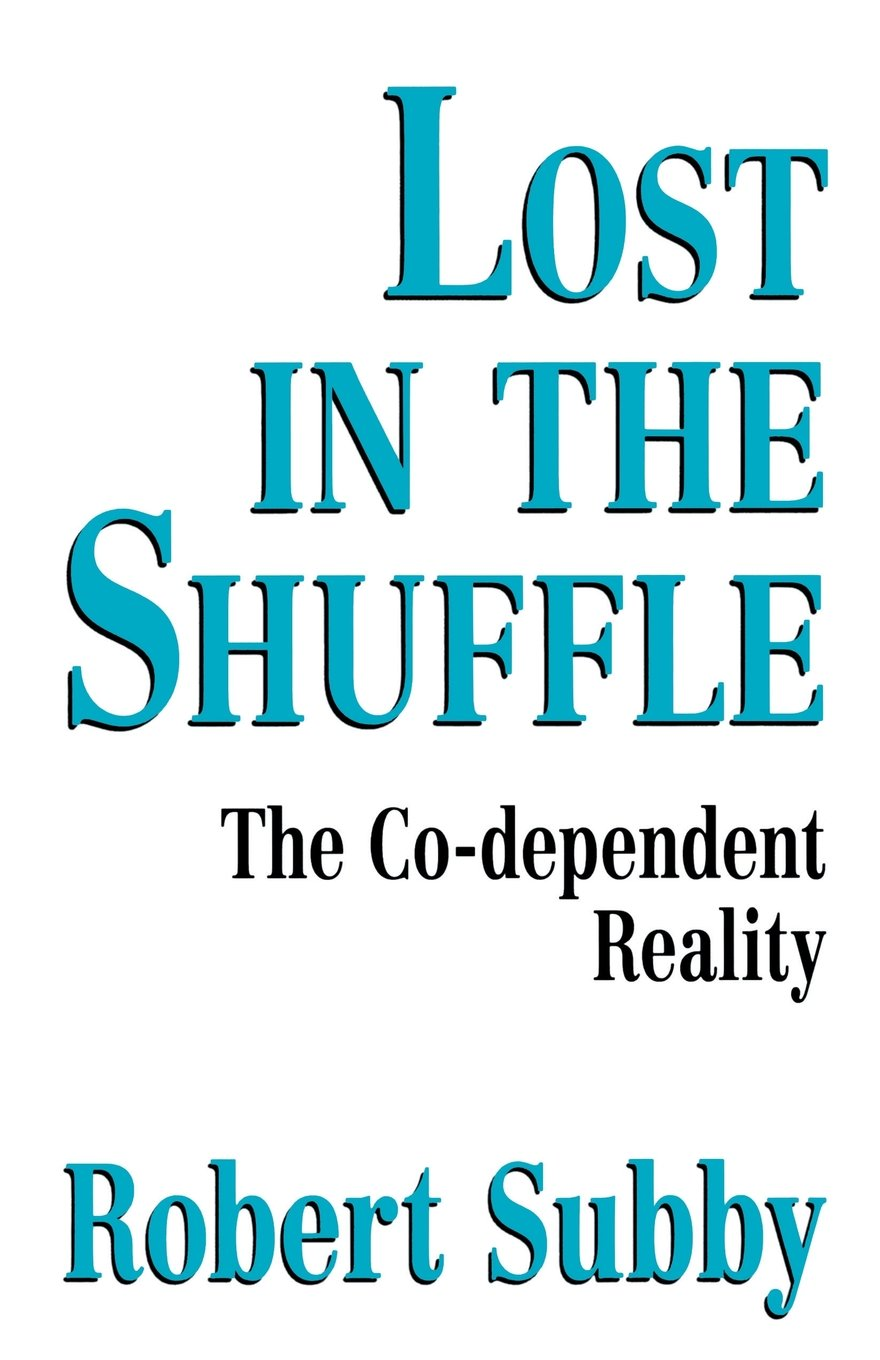 Workbooks codependency workbook free : Lost In The Shuffle: The Co-Dependent Reality: Robert Subby ...