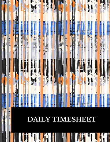 Daily Timesheet: Large 8.5 Inches By 11 Inches Log Book To Track Time Activity  Project or  Task or Job ID