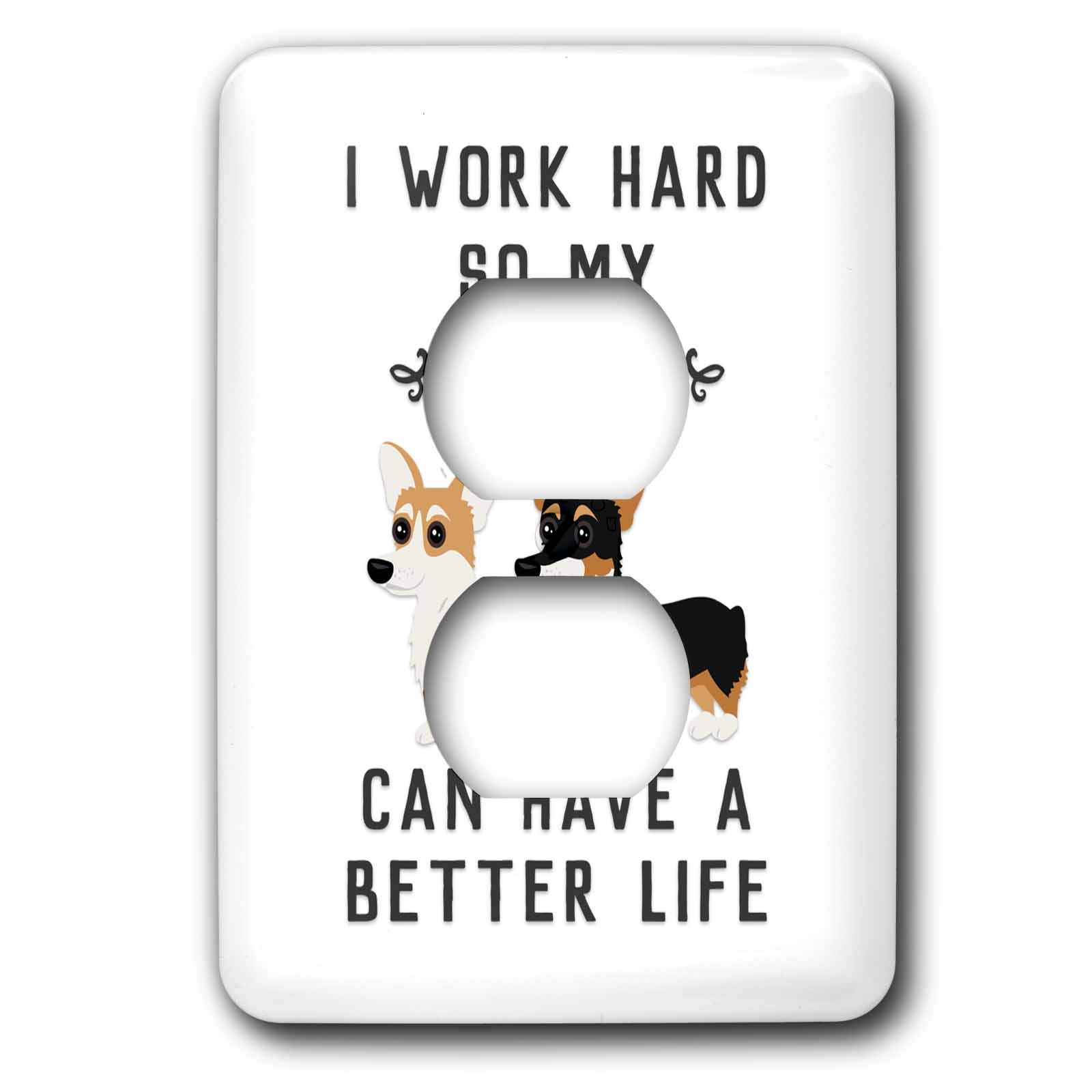3dRose Janna Salak Designs Text Art - I Work Hard So My Corgis Can Have A Better Life - Light Switch Covers - 2 plug outlet cover (lsp_289655_6)