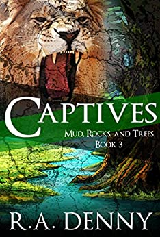 Captives (Mud, Rocks, and Trees Book 3) by [Denny, R.A.]