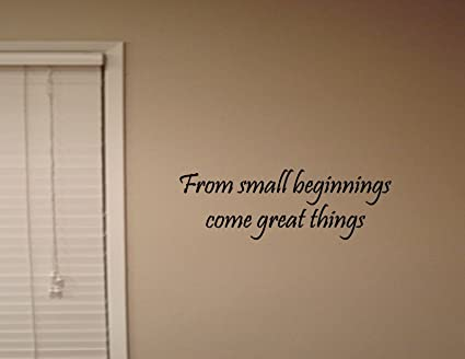 From Small Beginnings Come Great Things Vinyl Wall Quotes Children