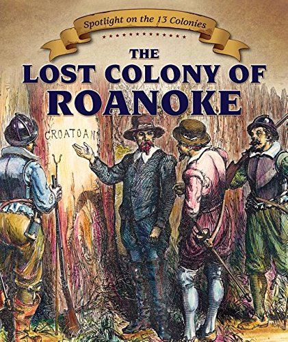The Lost Colony of Roanoke (Spotlight on the 13 Colonies: Birth of a Nation) pdf epub