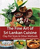 The Fine Art of Sri Lankan Cuisine: Clay Pot Style and Other Methods by Disna Weerasinghe, Anula Ranaweera (2007) Paperback