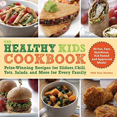 The Healthy Kids Cookbook: Prize-Winning Recipes for Sliders, Chili, Tots, Salads, and More for Every Family by Team Nutrition USDA