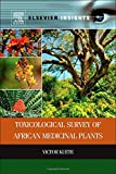 Toxicological Survey of African Medicinal Plants, Kuete, Victor, 012800018X
