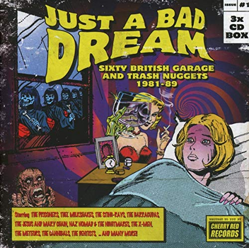 - Just A Bad Dream: Sixty British Garage & Trash Nuggets 1981-1989 /Various
