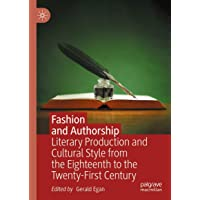 Fashion and Authorship: Literary Production and Cultural Style from the Eighteenth to the Twenty-First Century