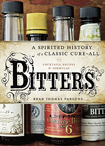 Bitters-A-Spirited-History-of-a-Classic-Cure-All-with-Cocktails-Recipes-and-Formulas