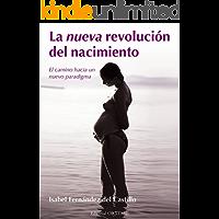 La nueva revolución del nacimiento: El camino hacia un nuevo paradigma