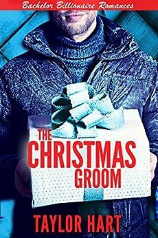 The Christmas Groom: Bachelor Billionaire Romance (A Last Play Companion) by [Hart, Taylor]