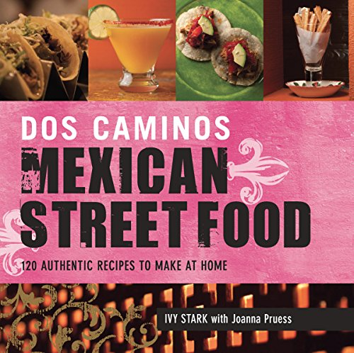 Dos Caminos Mexican Street Food: 120 Authentic Recipes to Make at - List Americas Store Las