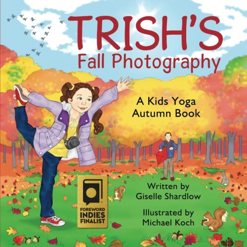 FOREWORD INDIES FINALIST 2016 Experience the benefits of yoga with your children or students by acting out what you see and do on a fall day trip with this interactive yoga book for kids, Trish's Fall Photography! Join Trish and her dad as they spend...