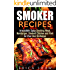 Smoker Recipes: Irresistible Spicy Smoking Meat, Hamburger, Smoked Chicken and Pork for Your Best Barbecue (Smoking Meat & Barbecue Guide)