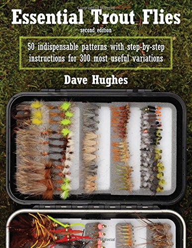 - Essential Trout Flies: 50 Indispensable Patterns with Step-by-Step Instructions for 300 Most Useful Variations