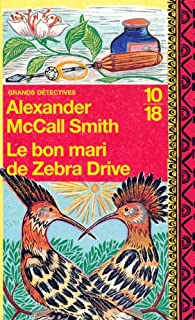 [Les enquêtes de Mma Ramotswe] : Le bon mari de Zebra Drive, McCall Smith, Alexander
