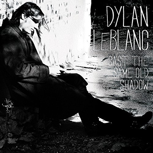 Cast the Same Old Shadow by Dylan LeBlanc (2012-08-21) (Dylan Leblanc Cast The Same Old Shadow)