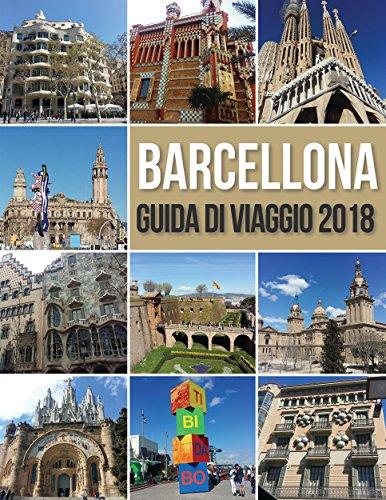 Barcellona Guida di Viaggio 2018: Guida di Barcellona, Antoni Gaudi opere e molto altro (Travel Guides)