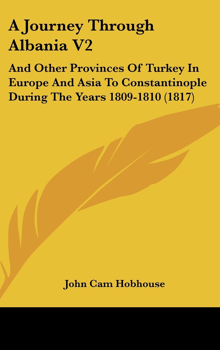 A Journey Through Albania V2: And Other Provinces Of Turkey In Europe And Asia To Constantinople During The Years 1809-1810 (1817) pdf