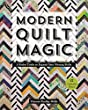 Modern Quilt Magic: 5 Parlor Tricks to Expand Your Piecing Skills - 17 Captivating Projects