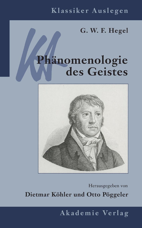 G. W. F. Hegel: Phänomenologie des Geistes (Klassiker Auslegen, Band 16)