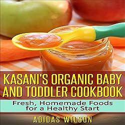 Kasani's Organic Baby and Toddler CookBook