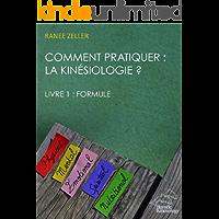 Comment pratiquer: la Kinésiologie ? Livre 1: Formule: Livre 1: FORMULE (French Edition)