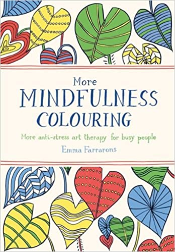 More Mindfulness Colouring Anti Stress Art Therapy For Busy People Books Amazoncouk Emma Farrarons 9780752265735