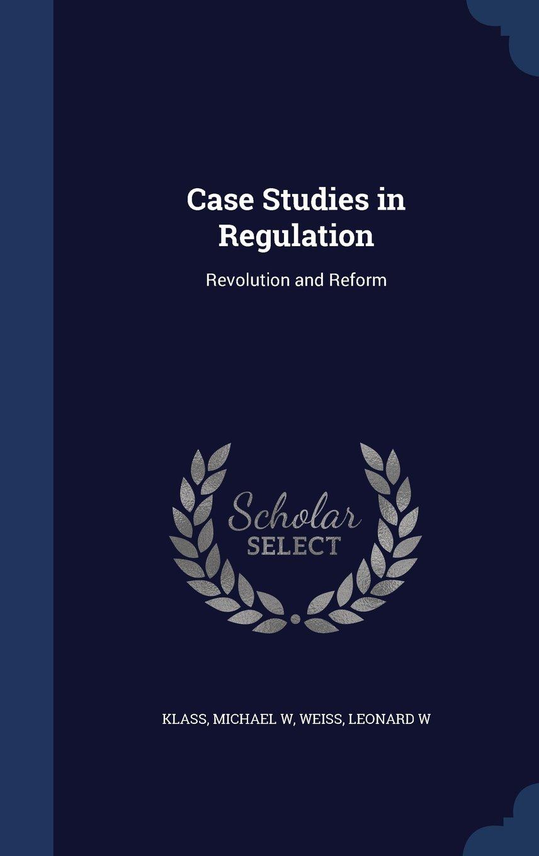 Download Case Studies in Regulation: Revolution and Reform PDF