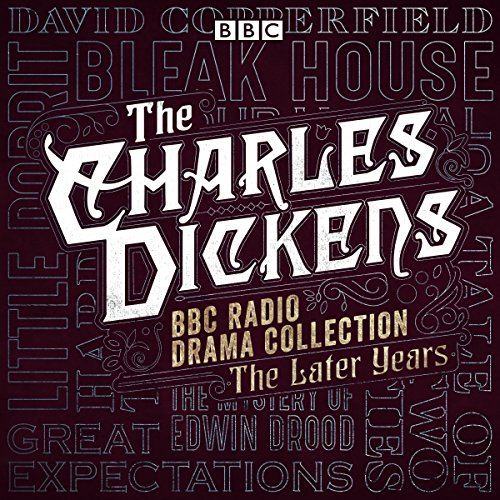 The Charles Dickens BBC Radio Drama Collection: The Later Years: Eight BBC Radio Full-Cast Dramatisations by BBC Digital Audio