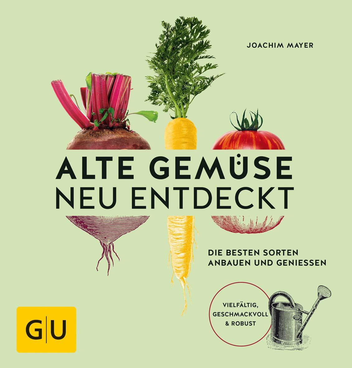 Alte Gemüse Neu Entdeckt  Die Besten Sorten Anbauen Und Genießen. Vielfältig Geschmackvoll And Robust  GU Garten Extra