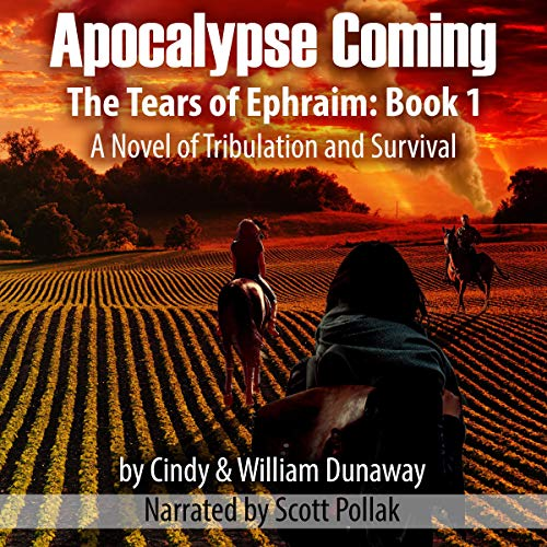 Apocalypse Coming: A Novel of Tribulation and Survival: The Tears of Ephraim, Book 1