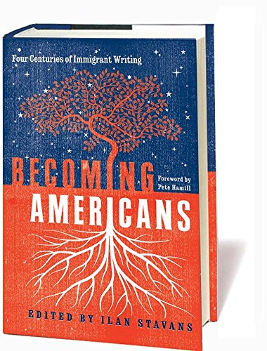 Becoming Americans: Four Centuries of Immigrant Writing: A Library of America Special Publication