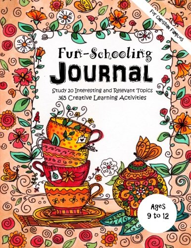 365 Fun Family Activities (Ages 9 to 12 - Fun-Schooling Journal - For Christian Families: Study 20 Interesting and Relevant Topics 365 Creative Learning Activities    De (Home Learning Guides) (Volume 9))