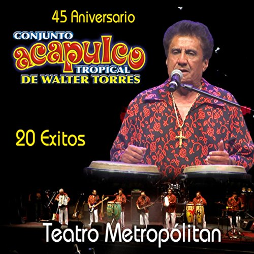 Acapulco Tropical de Walter Torres 20 Exitos en Vivo Desde el Teatro Metropolitan