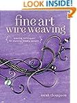 Fine Art Wire Weaving: Weaving Techni...